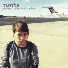 Blisters in the Pit of My Heart mp3 Album by Martha