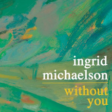 Without You mp3 Single by Ingrid Michaelson