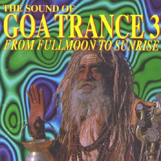 The Sound of Goa Trance 3: From Fullmoon to Sunshine mp3 Compilation by Various Artists