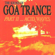The Sound of Goa Trance, Part II... Acid Waves mp3 Compilation by Various Artists