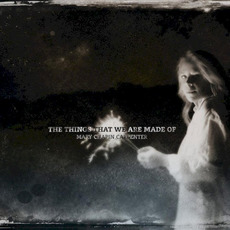 The Things That We Are Made Of mp3 Album by Mary Chapin Carpenter