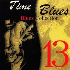 Time Blues: Blues Collection, Vol. 13 mp3 Compilation by Various Artists