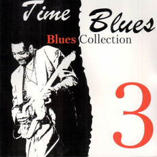 Time Blues: Blues Collection, Vol. 3 mp3 Compilation by Various Artists