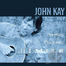 Heretics & Privateers (Re-Issue) mp3 Album by John Kay