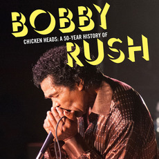 Chicken Heads: A 50-Year History of Bobby Rush mp3 Artist Compilation by Bobby Rush