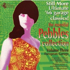 The Essential Pebbles, Volume Three: European Garage. Still More Ultimate '66 garage classics! mp3 Compilation by Various Artists