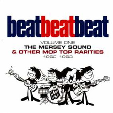 Beat, Beat, Beat! Volume One: The Mersey Sound & Other Mop Top Rarities 1962-63 by Various Artists