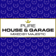 Pure House & Garage (Mixed by Majestic) by Various Artists