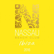 Nassau Beach Club Ibiza 2016 mp3 Compilation by Various Artists