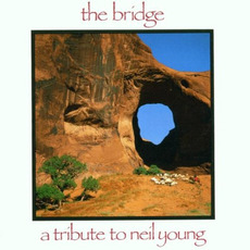 The Bridge: A Tribute to Neil Young by Various Artists