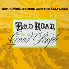 Bad Road, Good People by Boris McCutcheon & The Saltlicks