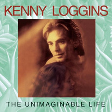 The Unimaginable Life by Kenny Loggins