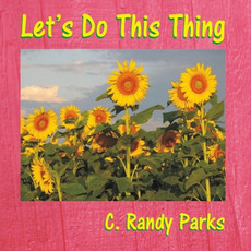 Let's Do This Thing by C. Randy Parks