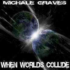 When Worlds Collide mp3 Album by Michale Graves