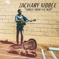 Songs From The Mud by Zachary Kibbee