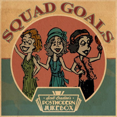 Squad Goals mp3 Album by Scott Bradlee & Postmodern Jukebox