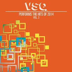 VSQ Performs the Hits of 2014, Vol. 3 mp3 Album by Vitamin String Quartet