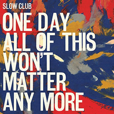 One Day All of This Won't Matter Any More mp3 Album by Slow Club