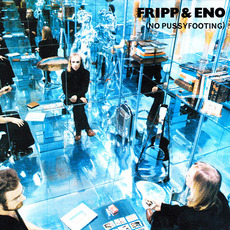 (No Pussyfooting) (Remastered) by Fripp & Eno