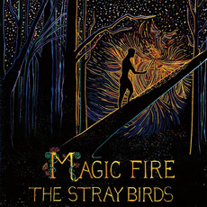 Magic Fire mp3 Album by The Stray Birds