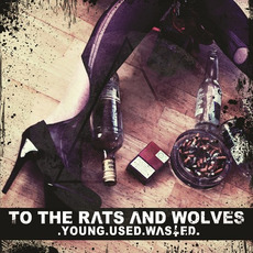 Young.Used.Wasted. mp3 Album by To The Rats And Wolves