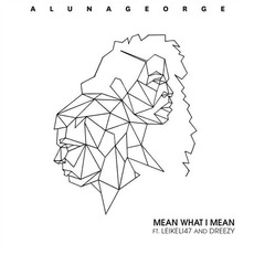 Mean What I Mean mp3 Single by AlunaGeorge