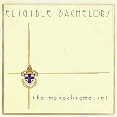 Eligible Bachelors (Re-Issue) mp3 Album by The Monochrome Set