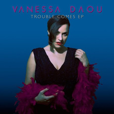Trouble Comes EP mp3 Album by Vanessa Daou