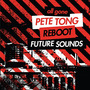 All Gone Pete Tong & Reboot: Future Sounds
