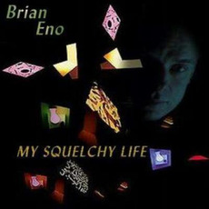 My Squelchy Life mp3 Album by Brian Eno