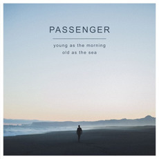 Young as the Morning Old as the Sea (Deluxe Edition) by Passenger