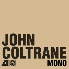 The Atlantic Years: In Mono by John Coltrane