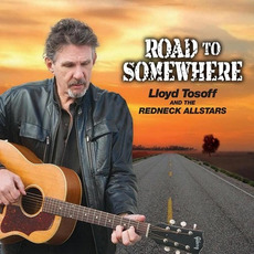 Road To Somewhere mp3 Album by Lloyd Tosoff And The Redneck Allstars