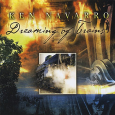 Dreaming Of Trains mp3 Album by Ken Navarro