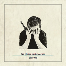 Fear Me mp3 Album by The Gloom In The Corner