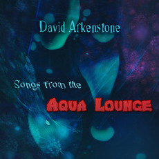 Songs From The Aqua Lounge (Limited Edition) mp3 Album by David Arkenstone