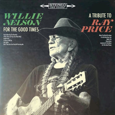 For the Good Times: A Tribute to Ray Price mp3 Album by Willie Nelson