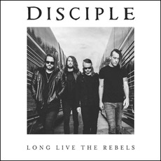 Long Live the Rebels mp3 Album by Disciple