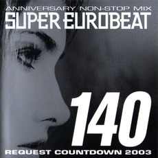 Super Eurobeat, Volume 140: Request Countdown 2003: Anniversary Non-Stop Mix mp3 Compilation by Various Artists