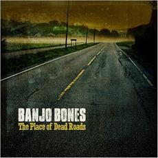 The Place Of Dead Roads mp3 Album by Banjo Bones