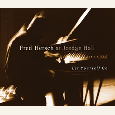 Fred Hersch At Jordan Hall: Let Yourself Go by Fred Hersch
