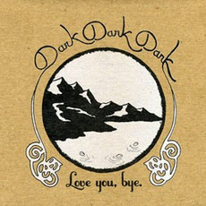 Love You, Bye mp3 Album by Dark Dark Dark