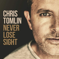 Never Lose Sight (Deluxe Edition) mp3 Album by Chris Tomlin