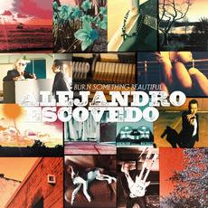 Burn Something Beautiful by Alejandro Escovedo