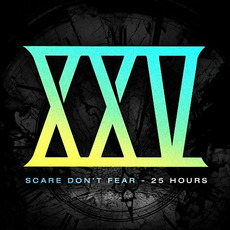 25 Hours mp3 Single by Scare Don't Fear