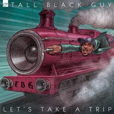 Let's Take a Trip mp3 Album by Tall Black Guy