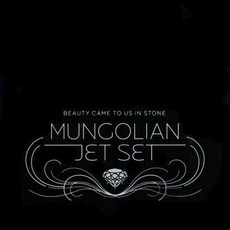 Beauty Came to Us in Stone mp3 Album by Mungolian Jet Set