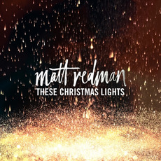 These Christmas Lights by Matt Redman