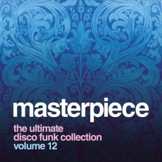 Masterpiece, Volume 12: The Ultimate Disco Funk Collection mp3 Compilation by Various Artists