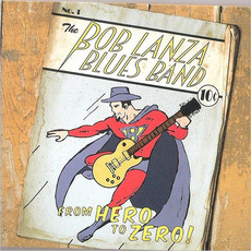 Zero To Hero by The Bob Lanza Blues Band
